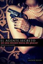 Libro El agente secreto en una misión llena de placer: Frente a la pasión De Rainer Segen