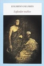 Libro Esplendor Insólito De Eduardo Gallarza