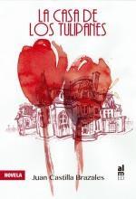 Libro La casa de los tulipanes De Juan Castilla Brazales