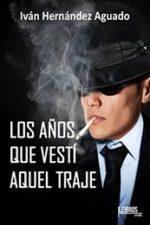 Libro Los años que vestí aquel traje De Iván Hernandez Aguado