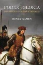 Libro Poder y gloria. Los héroes de la España imperial De Henry Kamen