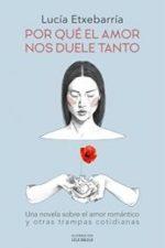 Libro Por qué el amor nos duele tanto De Lucía Etxebarria