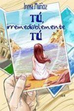 Libro Tú, irremediablemente tú De Inma Muñoz
