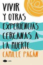 Libro Vivir y otras experiencias cercanas a la muerte De Camille Pagán